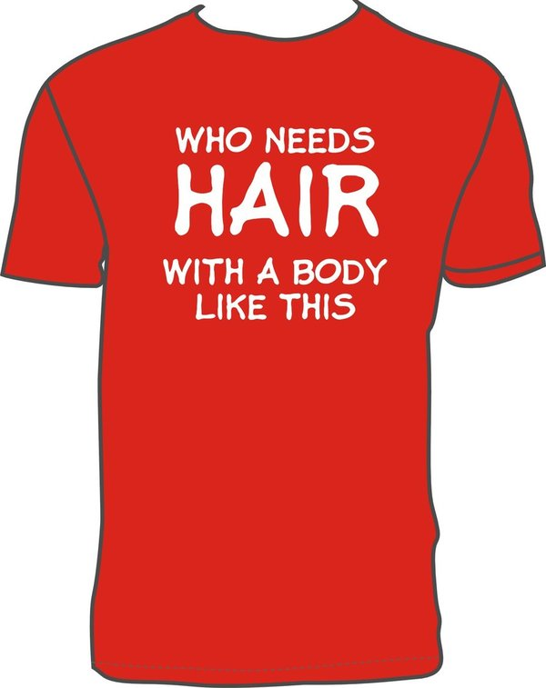WHO NEEDS HAIR WITH A BODY LIKE THIS Red T-shirt